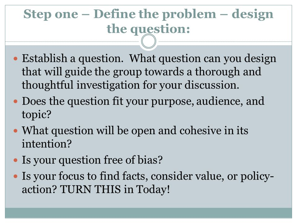 Step one – Define the problem – design the question: Establish a question.