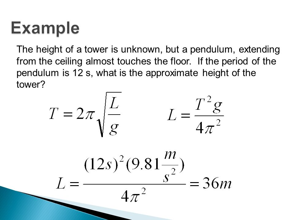 The height of a tower is unknown, but a pendulum, extending from the ceiling almost touches the floor. If the period of the pendulum is 12 s, what is