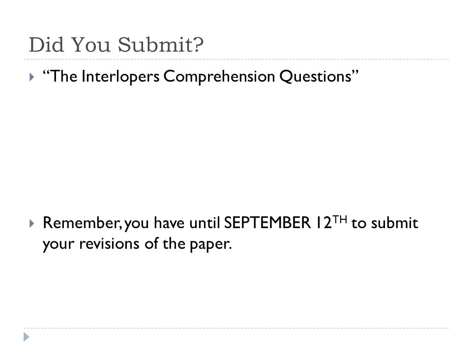 "Did You Submit?  ""The Interlopers Comprehension Questions""  Remember, you have until SEPTEMBER 12 TH to submit your revisions of the paper."
