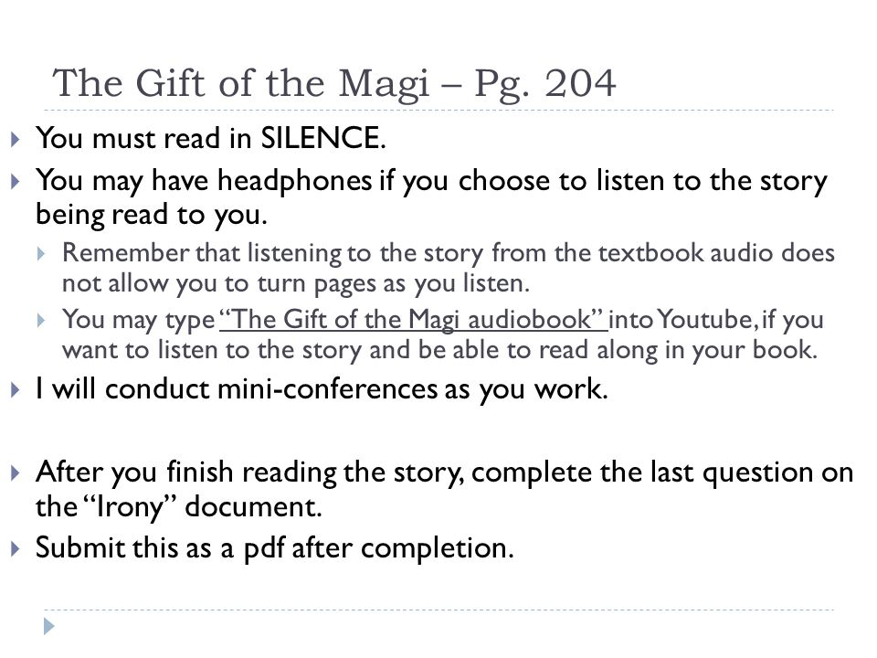 The Gift of the Magi – Pg. 204  You must read in SILENCE.  You may have headphones if you choose to listen to the story being read to you.  Remembe
