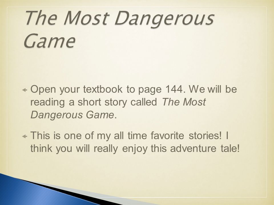  Open your textbook to page 144. We will be reading a short story called The Most Dangerous Game.