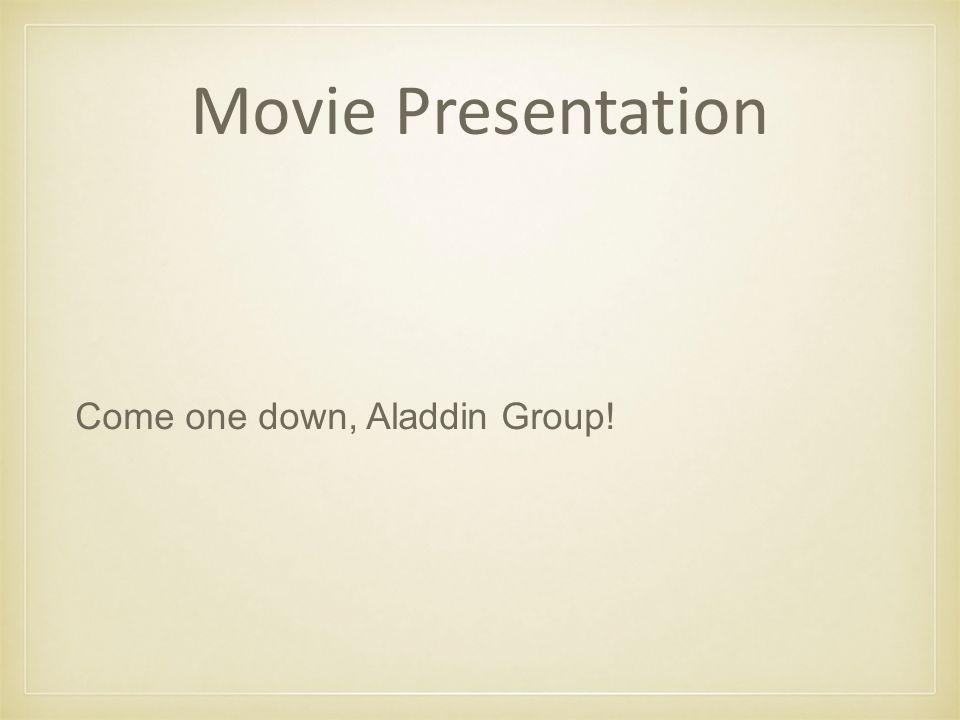 Movie Presentation Come one down, Aladdin Group!