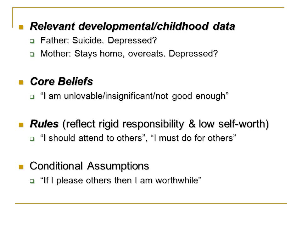Relevant developmental/childhood data Relevant developmental/childhood data  Father: Suicide.