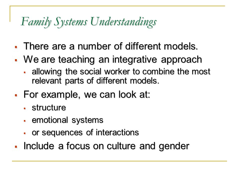 Family Systems Understandings Family Systems Understandings  There are a number of different models.
