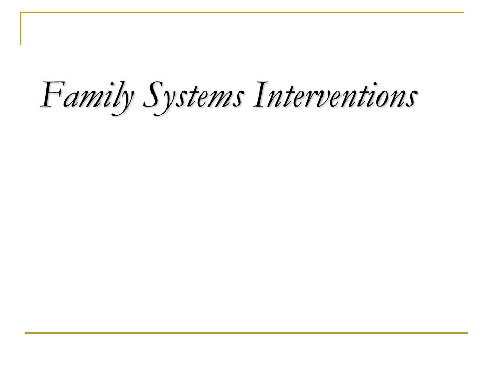 Family Systems Interventions Family Systems Interventions