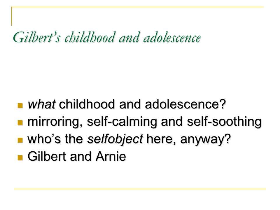 Gilbert's childhood and adolescence what childhood and adolescence.