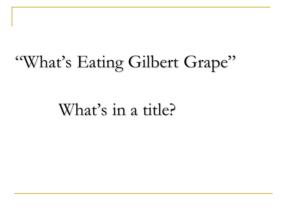 What's Eating Gilbert Grape What's in a title