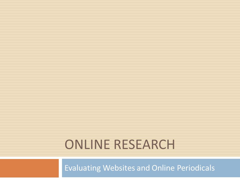 ONLINE RESEARCH Evaluating Websites and Online Periodicals