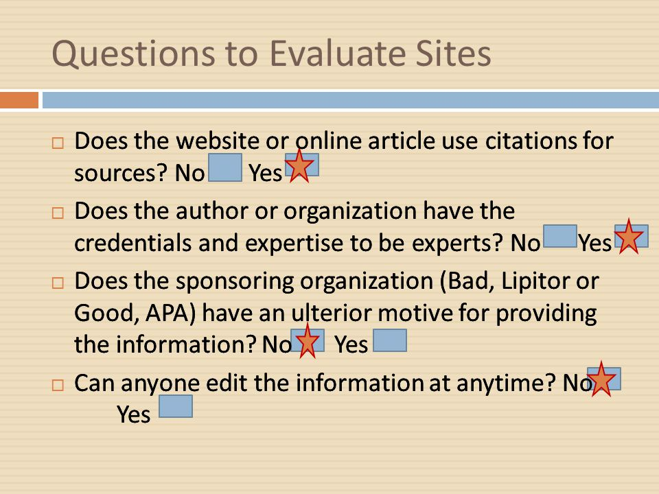 Questions to Evaluate Sites  Does the website or online article use citations for sources.