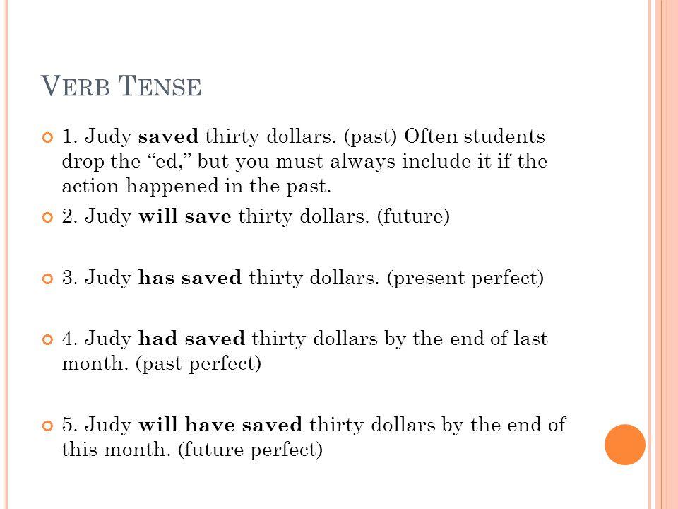 V ERB T ENSE 1. Judy saved thirty dollars.