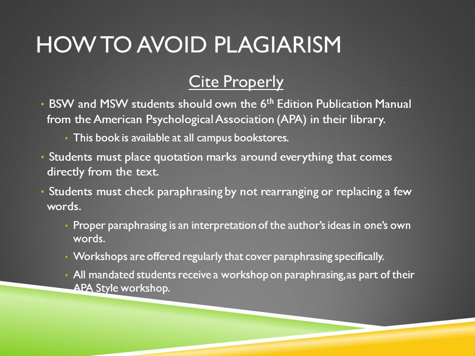 HOW TO AVOID PLAGIARISM Cite Properly BSW and MSW students should own the 6 th Edition Publication Manual from the American Psychological Association (APA) in their library.