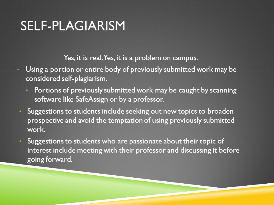 SELF-PLAGIARISM Yes, it is real. Yes, it is a problem on campus.