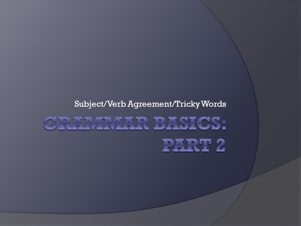 Subject/Verb Agreement/Tricky Words
