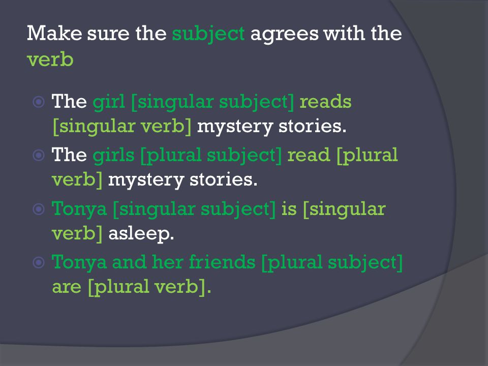 Make sure the subject agrees with the verb  The girl [singular subject] reads [singular verb] mystery stories.