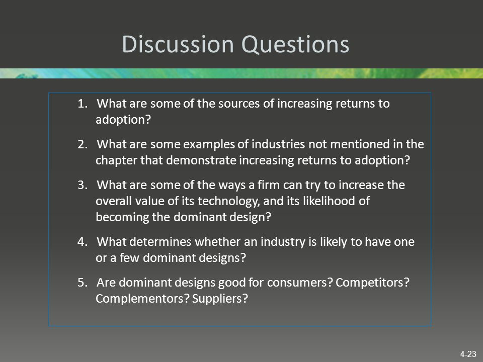 Discussion Questions 1. What are some of the sources of increasing returns to adoption? 2. What are some examples of industries not mentioned in the c