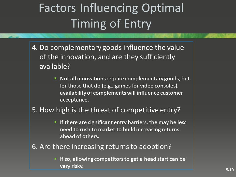 Factors Influencing Optimal Timing of Entry 4. Do complementary goods influence the value of the innovation, and are they sufficiently available?  No