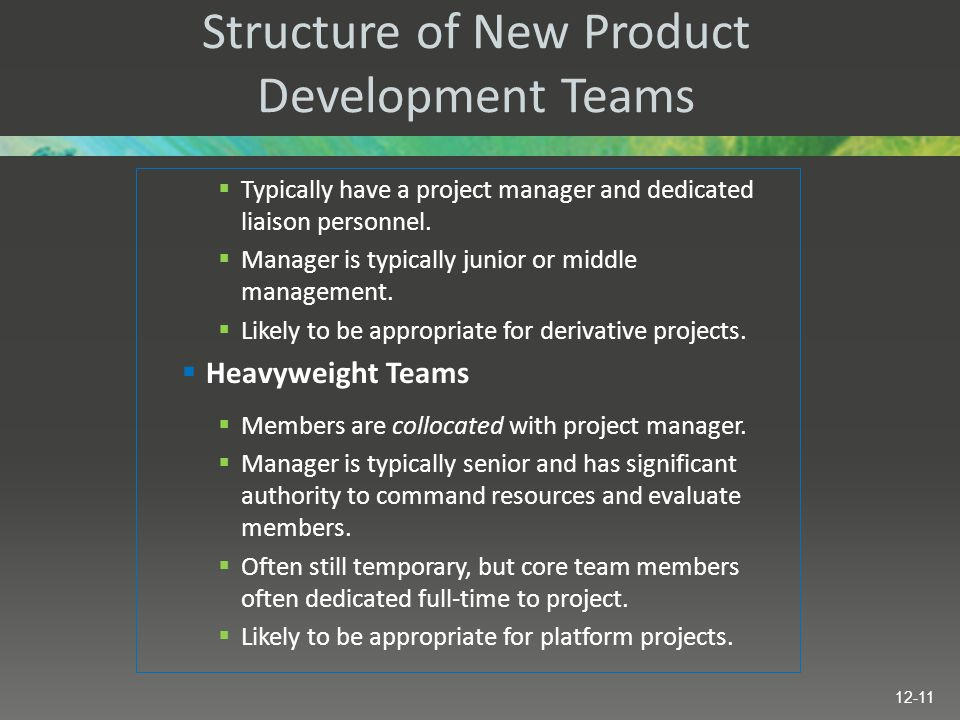 Structure of New Product Development Teams  Typically have a project manager and dedicated liaison personnel.  Manager is typically junior or middle