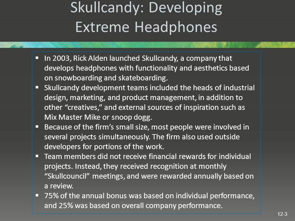 Skullcandy: Developing Extreme Headphones  In 2003, Rick Alden launched Skullcandy, a company that develops headphones with functionality and aesthet