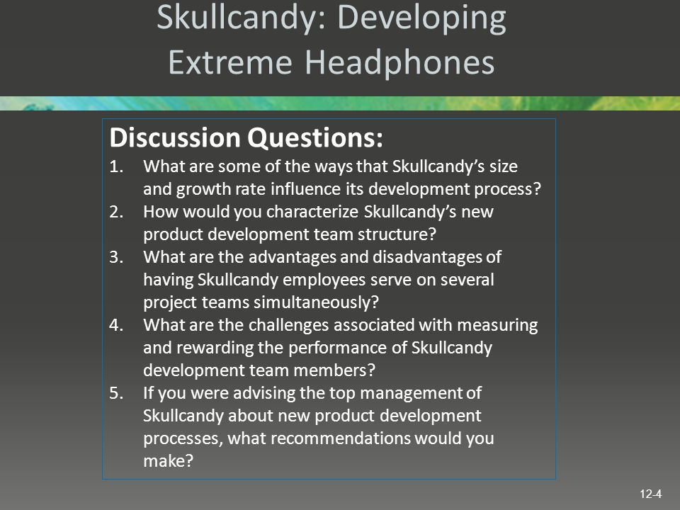 Skullcandy: Developing Extreme Headphones Discussion Questions: 1.What are some of the ways that Skullcandy's size and growth rate influence its devel
