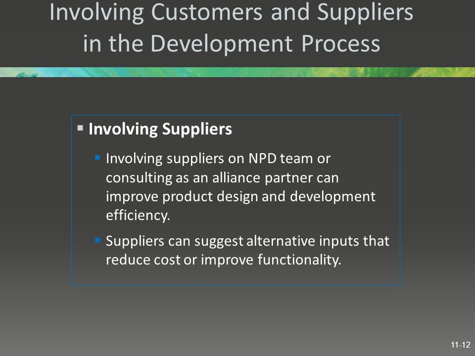 Involving Customers and Suppliers in the Development Process  Involving Suppliers  Involving suppliers on NPD team or consulting as an alliance part
