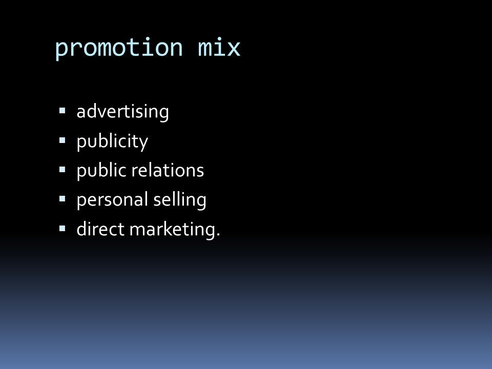 promotion mix  advertising  publicity  public relations  personal selling  direct marketing.