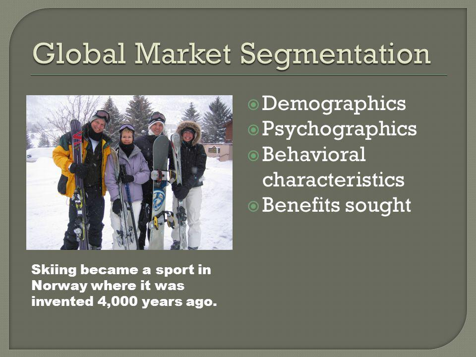  Demographics  Psychographics  Behavioral characteristics  Benefits sought Skiing became a sport in Norway where it was invented 4,000 years ago.