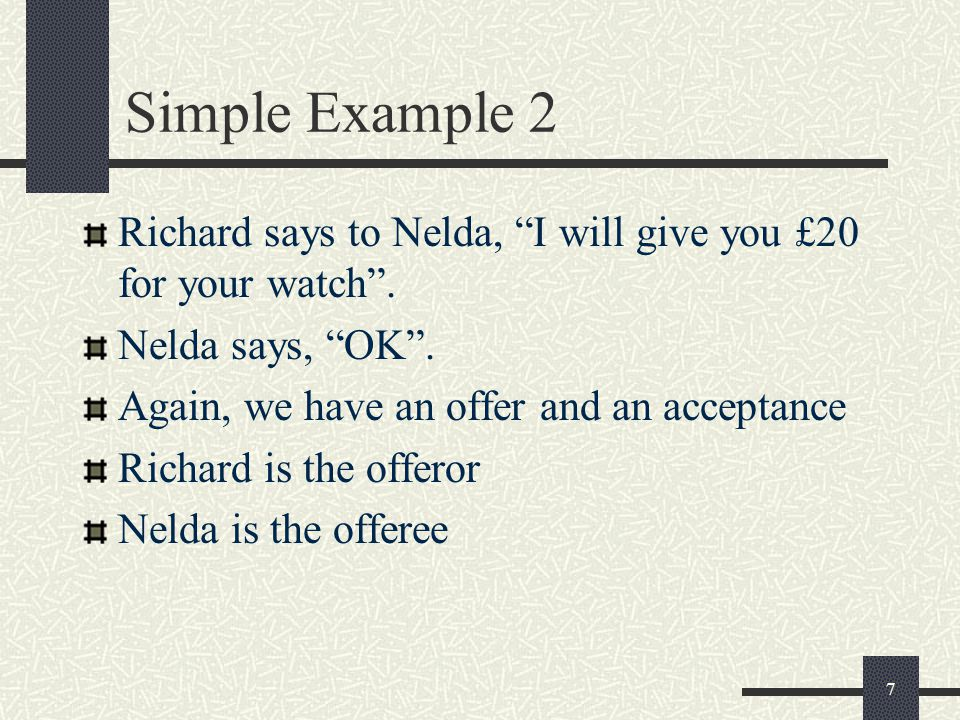 7 Simple Example 2 Richard says to Nelda, I will give you £20 for your watch .
