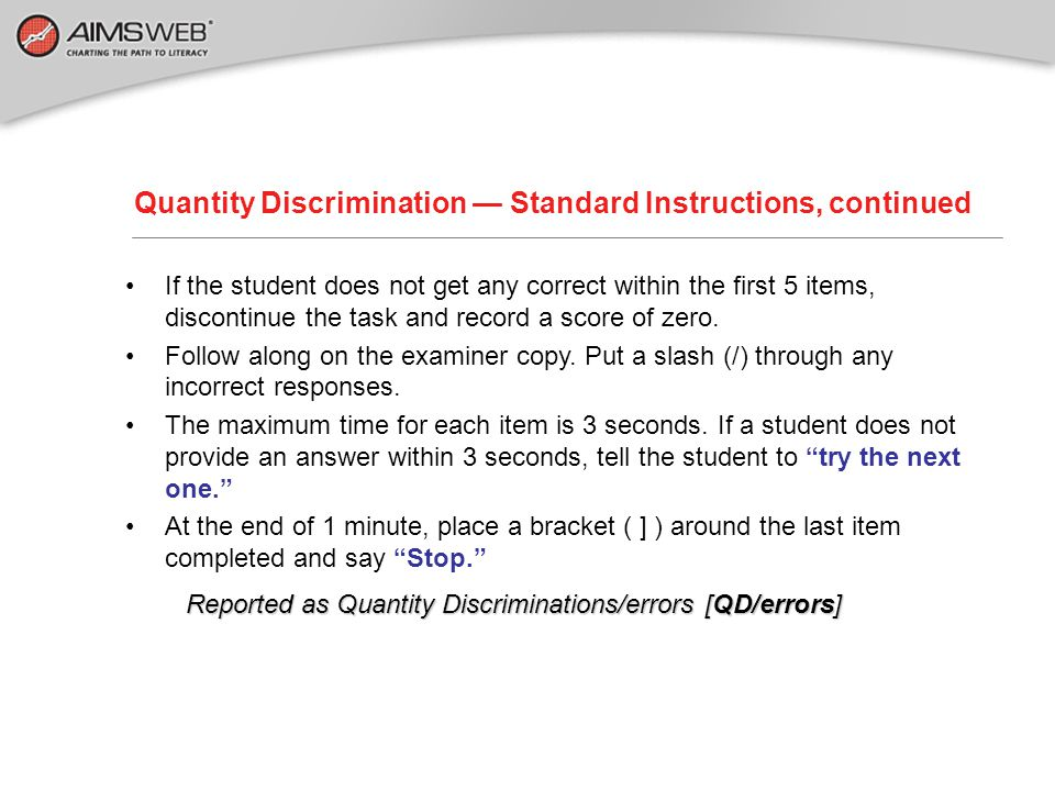 """Quantity Discrimination — Standard Instructions, continued CORRECT RESPONSE: """"Good. The bigger number is 4."""" (Turn the page.) INCORRECT RESPONSE: """"The"""