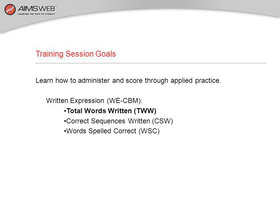 Training Session Goals Learn how to administer and score through applied practice.