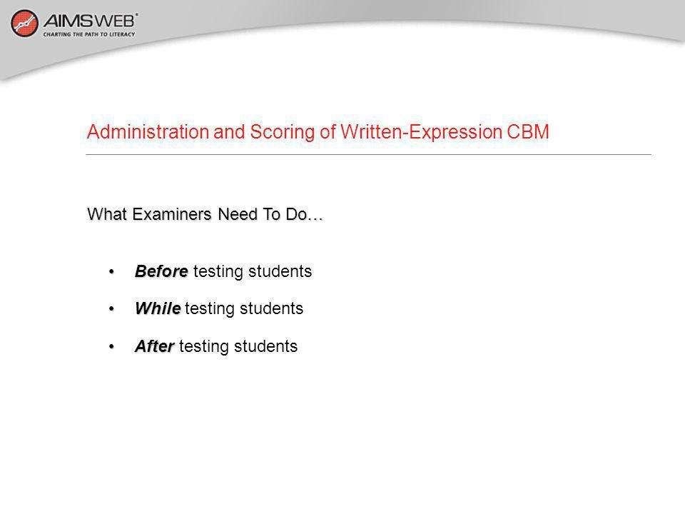 WE-CBM Measures Before testing students, you need: 1.Story starters (short orally presented ideas that give students something to write about—downloadable from AIMSweb Downloads page.) 2.Lined paper for student(s) responses.