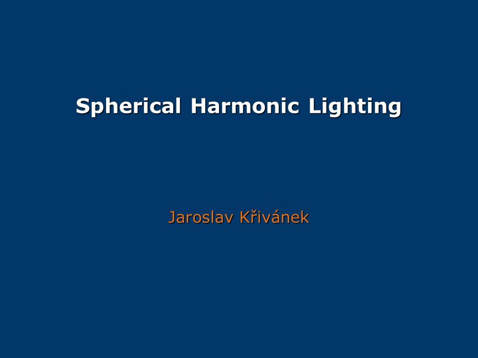 Spherical Harmonic Lighting Jaroslav Křivánek