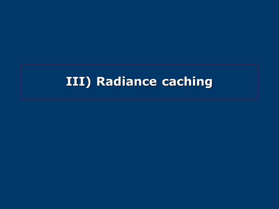 III) Radiance caching