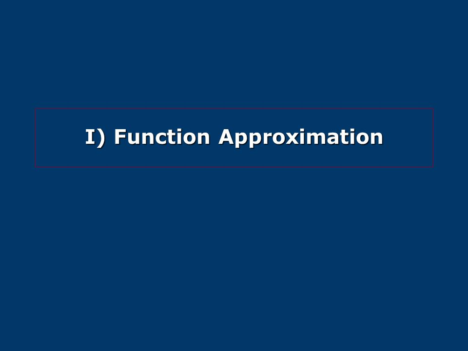 I) Function Approximation
