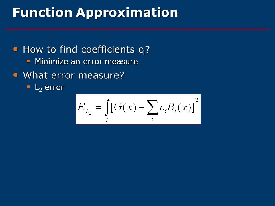 Function Approximation How to find coefficients c i .