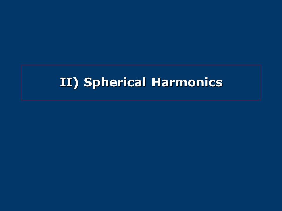 II) Spherical Harmonics
