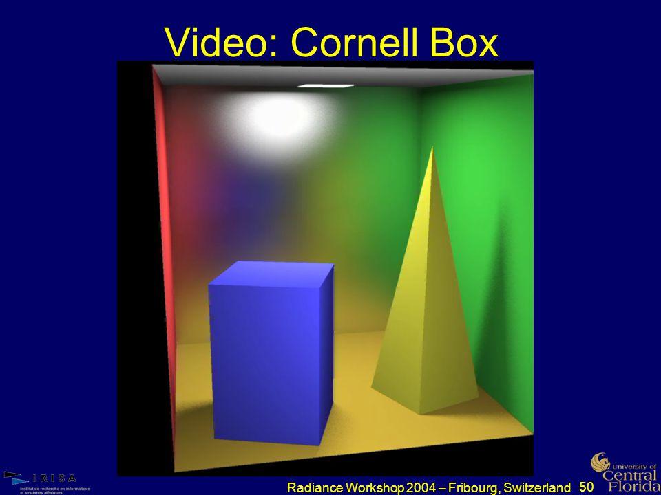50 Radiance Workshop 2004 – Fribourg, Switzerland Video: Cornell Box
