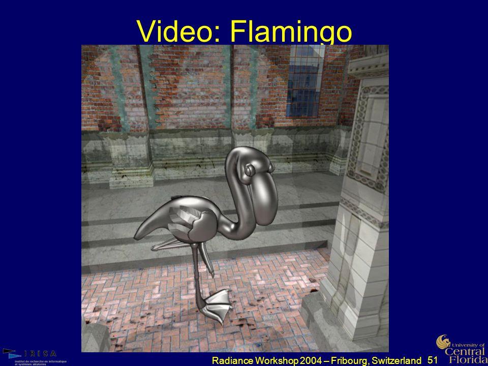 51 Radiance Workshop 2004 – Fribourg, Switzerland Video: Flamingo