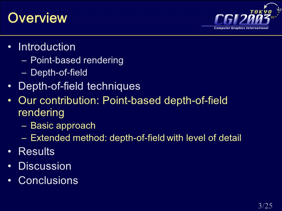 3/25 Overview Introduction –Point-based rendering –Depth-of-field Depth-of-field techniques Our contribution: Point-based depth-of-field rendering –Basic approach –Extended method: depth-of-field with level of detail Results Discussion Conclusions