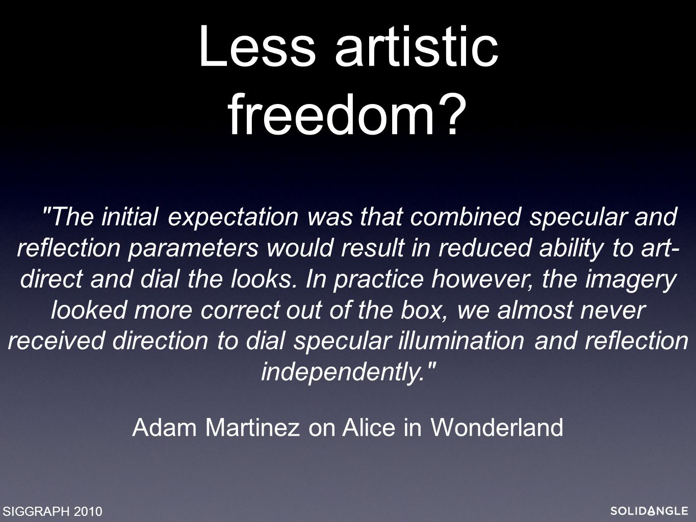 Less artistic freedom.