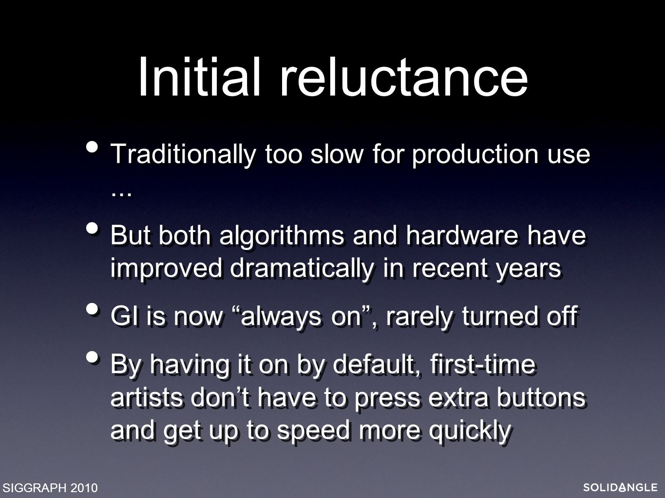 Initial reluctance Traditionally too slow for production use...