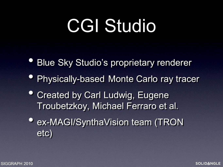 CGI Studio Blue Sky Studio's proprietary renderer Physically-based Monte Carlo ray tracer Created by Carl Ludwig, Eugene Troubetzkoy, Michael Ferraro et al.