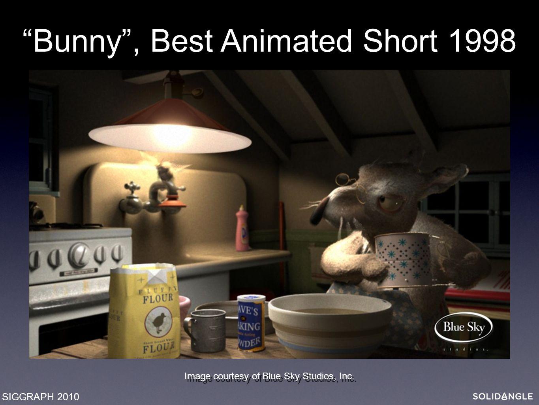 Image courtesy of Blue Sky Studios, Inc. Bunny , Best Animated Short 1998 SIGGRAPH 2010