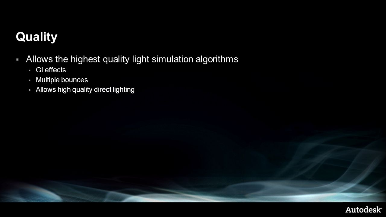 Quality  Allows the highest quality light simulation algorithms  GI effects  Multiple bounces  Allows high quality direct lighting