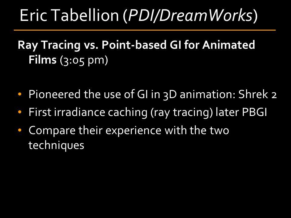 Eric Tabellion (PDI/DreamWorks) Ray Tracing vs.