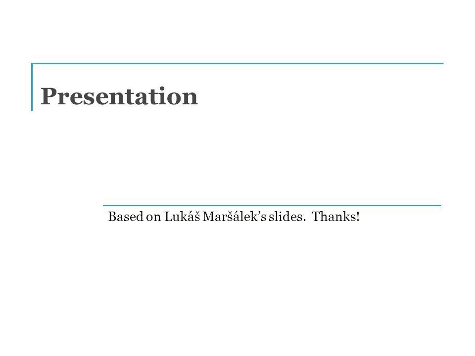 Presentation Based on Lukáš Maršálek's slides. Thanks!