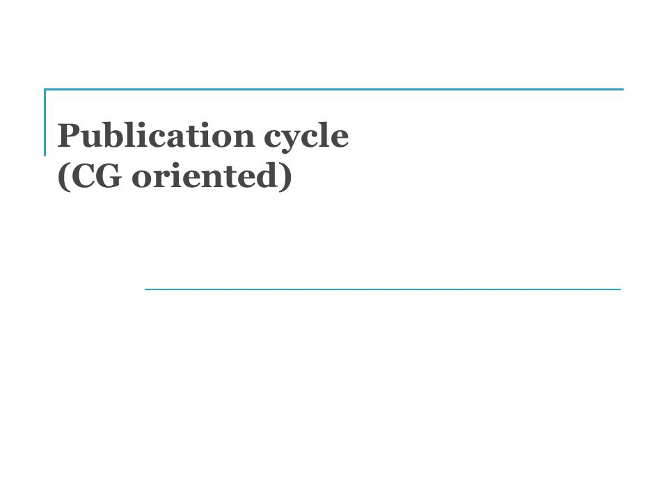 Publication cycle (CG oriented)