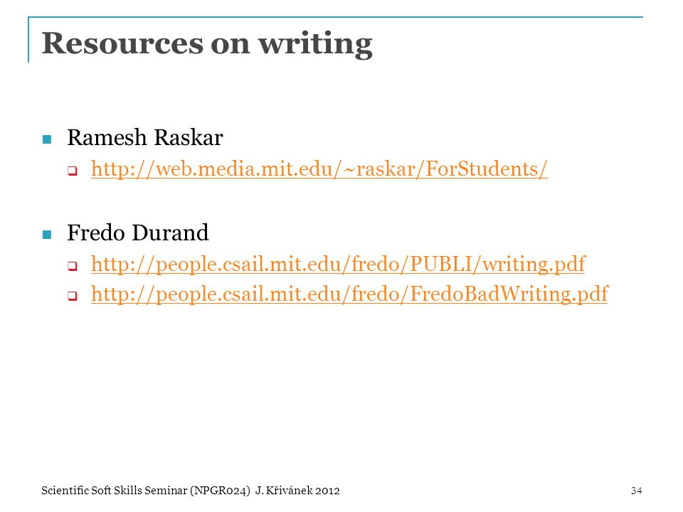 Resources on writing Ramesh Raskar  http://web.media.mit.edu/~raskar/ForStudents/ http://web.media.mit.edu/~raskar/ForStudents/ Fredo Durand  http:/