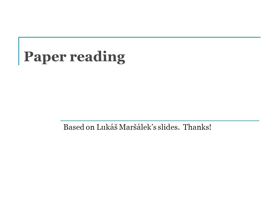 Paper reading Based on Lukáš Maršálek's slides. Thanks!