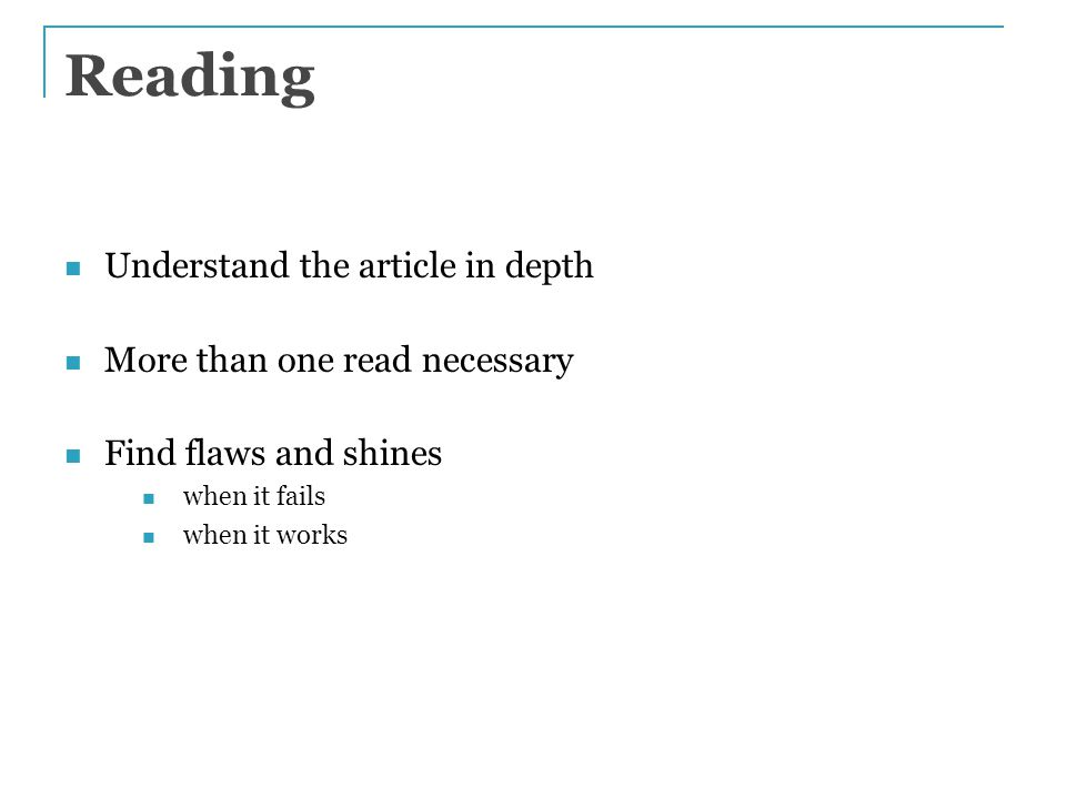 Reading Understand the article in depth More than one read necessary Find flaws and shines when it fails when it works
