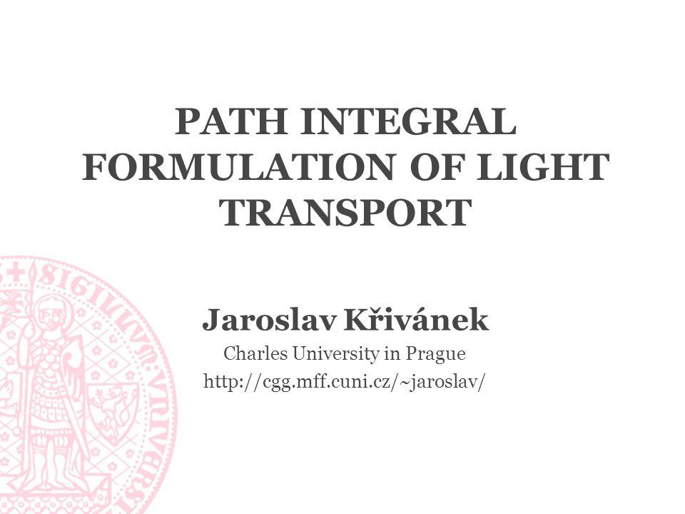 Probability density function (PDF) path PDF joint PDF of path vertices 22 Course: Recent Advances in Light Transport Simulation Jaroslav Křivánek - Path Integral Formulation of Light Transport